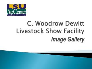 C. Woodrow Dewitt Livestock Show Facility  Image Gallery