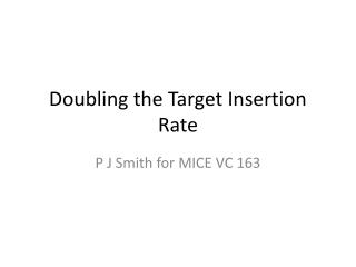 Doubling the Target Insertion Rate