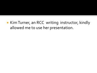 Kim Turner, an RCC  writing  instructor, kindly allowed me to use her  presentation.