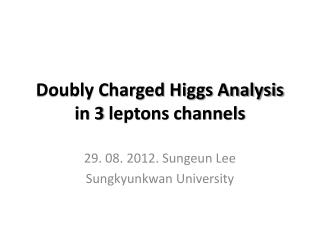 Doubly Charged Higgs Analysis in 3 leptons channels