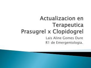 Actualizacion en Terapeutica Prasugrel  x  Clopidogrel