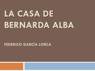 La Casa de  Bernarda  Alba Federico  Garc�a  Lorca