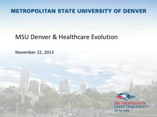 MSU Denver & Healthcare Evolution  November 22, 2013