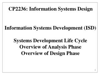 Information Systems Development ISD  Systems Development Life Cycle Overview of Analysis Phase Overview of Design Phase