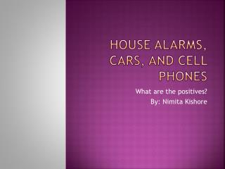 House Alarms, Cars, and Cell phones