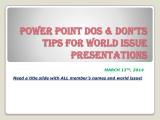 POWER POINT DOS & DON'TS TIPS FOR World Issue PRESENTATIONS