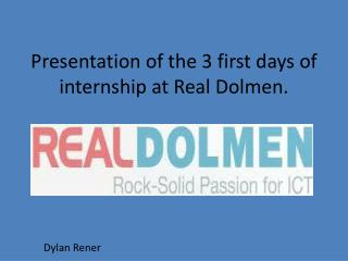 Presentation  of the 3  first days  of  internship  at  Real  Dolmen.