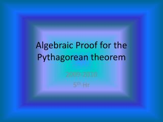 Algebraic Proof for the Pythagorean theorem