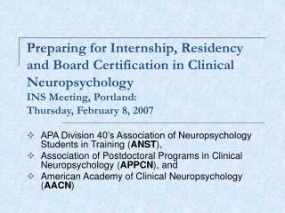 Preparing for Internship, Residency and Board Certification in Clinical Neuropsychology INS Meeting, Portland:  Thursday