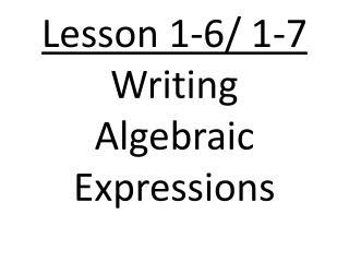 Lesson 1-6/ 1-7 Writing Algebraic Expressions