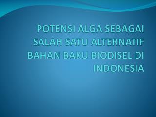 POTENSI ALGA SEBAGAI SALAH SATU ALTERNATIF BAHAN BAKU BIODISEL DI INDONESIA