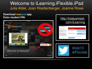 Welcome to  iLearning.iFlexible.iPad Julia Alder, Joan Roettenberger, Joanne Rowe