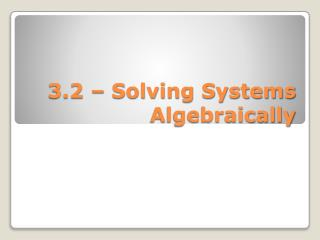 3.2 � Solving Systems Algebraically