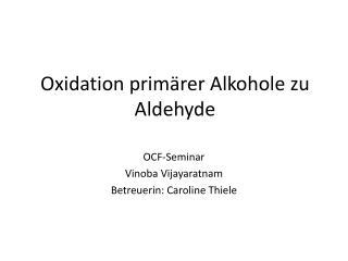 Oxidation primärer Alkohole zu Aldehyde