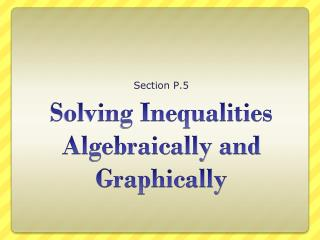 Solving Inequalities Algebraically and Graphically