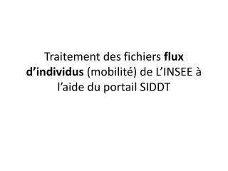 Traitement des fichiers  flux d'individus  (mobilité) de L'INSEE à l'aide du portail SIDDT