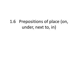 1.6   Prepositions of place (on, under, next to, in)
