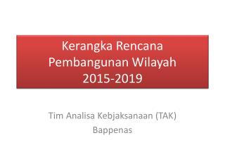 Kerangka Rencana Pembangunan Wilayah 2015-2019