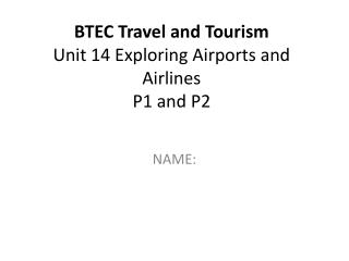 BTEC Travel and Tourism Unit 14 Exploring Airports and Airlines P1 and P2
