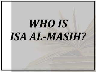 WHO  IS ISA  AL-MASIH?