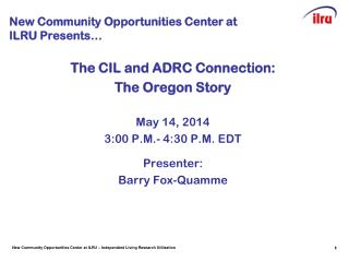 New Community Opportunities Center at  ILRU Presents …