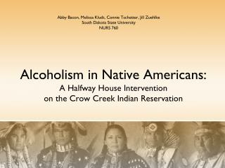 Alcoholism in Native Americans: A Halfway House Intervention  on the Crow Creek Indian Reservation