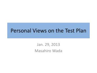 Personal Views on the Test Plan
