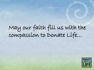 May our faith fill us with the compassion to Donate Life…