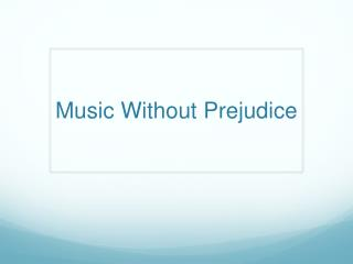 Music Without Prejudice