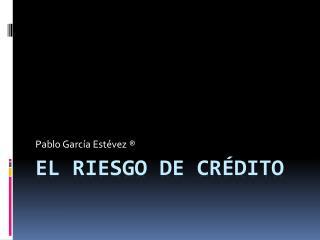 El riesgo de Crédito