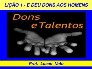 LIÇÃO 1 - E DEU DONS AOS HOMENS
