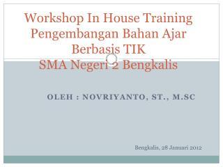 Workshop In House Training Pengembangan Bahan  Ajar  Berbasis  TIK SMA  Negeri  2  Bengkalis