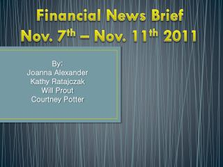 Financial News Brief Nov. 7 th  – Nov. 11 th  2011