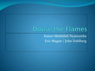 Douse the Flames