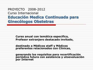 PROYECTO   2008-2012 Curso Internacional Educaci n Medica Continuada para Ginec logos Obstetras