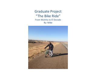 "Graduate Project ""The Bike Ride"" From Wichita to El Dorado By: Mike"