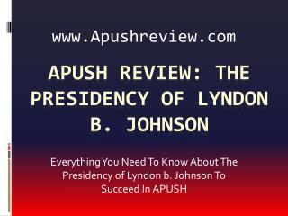APUSH Review:  The Presidency of Lyndon  b. Johnson