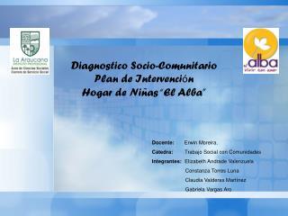 """Diagnostico Socio-Comunitario Plan de Intervenci ó n Hogar de Niñas """"El Alba"""""""