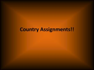 Country Assignments!!