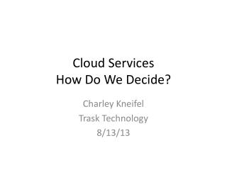 Cloud Services How Do We Decide?