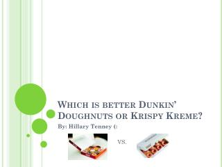 Which is better Dunkin' Doughnuts or Krispy Kreme?