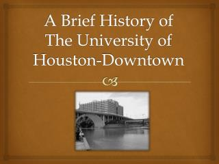 A Brief History of The  University of Houston-Downtown