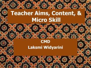 Teacher Aims, Content, &  Micro Skill