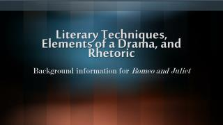 Literary Techniques, Elements of a Drama, and Rhetoric