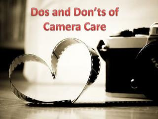 Dos and Don'ts of  Camera Care
