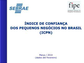 ÍNDICE DE CONFIANÇA  DOS PEQUENOS NEGÓCIOS NO BRASIL (ICPN)
