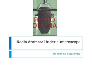 Radio dramas: Under a microscope