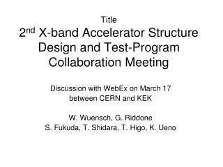 Title 2 nd  X-band Accelerator Structure Design and Test-Program Collaboration Meeting