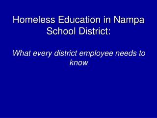 Homeless Education in Nampa School District:  What every district employee needs to know