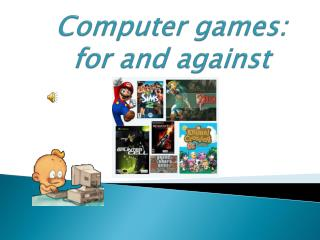 Computer games:  for and against